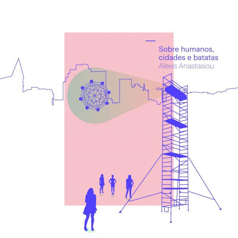 Sobre humanos, cidades e batatas, do VJ Alexis Anastasiou.