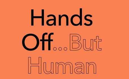 Hands-off ... but human